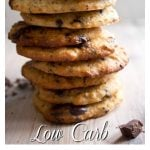 a stack of low carb chocolate chip cookies